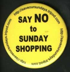 An unidentified photographer's picture of a button promoting a ban on Sunday shopping